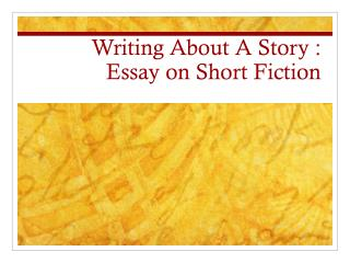 Writing About A Story : Essay on Short Fiction