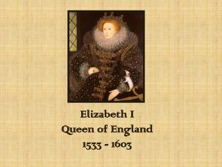 Elizabeth I Queen of England 1533 - 1603