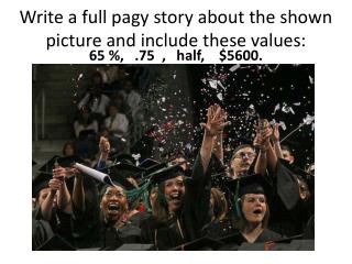 Write a  full  pagy  story about  the shown picture and include these values: