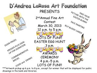 PRESENTS 2 nd Annual Fine Art Contest March 30, 2013 12 p.m. to 5 p.m . LOTS OF FUN!!!