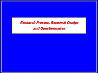 Research Process, Research Design  and Questionnaires