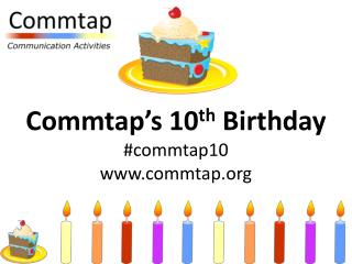Commtap's 10 th  Birthday #commtap10 commtap