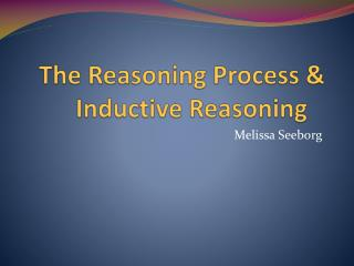 The Reasoning Process & Inductive Reasoning
