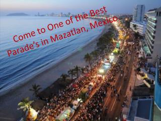 Come to One of the  B est Parade's in Mazatlan, Mexico.