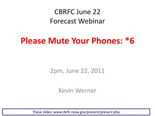 CBRFC June 22  Forecast Webinar Please Mute Your Phones: *6