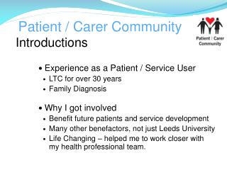 Introductions Experience as a Patient / Service User LTC for over 30 years Family Diagnosis