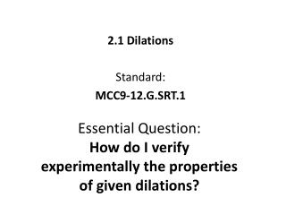 Essential Question: How do I verify experimentally the properties of given dilations?