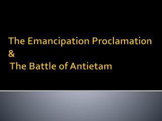 The Emancipation Proclamation & The Battle of Antietam