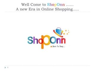 Well Come to S h o p O n n …… A new Era in Online Shopping…..