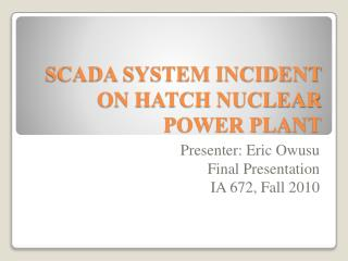 SCADA SYSTEM INCIDENT ON HATCH NUCLEAR POWER PLANT