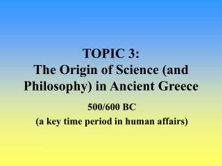 TOPIC 3: The Origin of Science (and Philosophy) in Ancient Greece