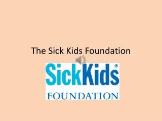 The Sick Kids Foundation