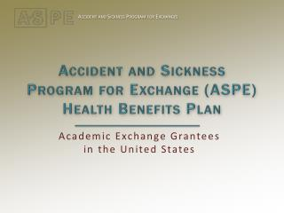 Accident and Sickness Program for Exchange (ASPE) Health Benefits Plan