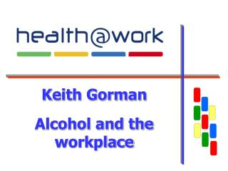 Keith Gorman Alcohol and the workplace