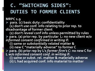 "C. ""SWITCHING SIDES"": DUTIES TO FORMER CLIENTS"
