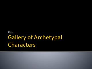 Gallery of Archetypal Characters