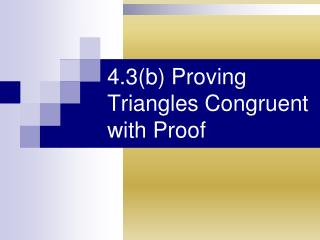 4.3(b) Proving  Triangles  Congruent with Proof