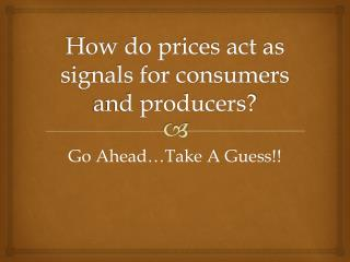 How do prices act as signals for consumers and producers?