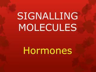 SIGNALLING MOLECULES Hormones