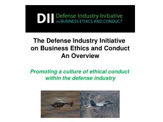 The Defense Industry Initiative  on Business Ethics and Conduct An Overview