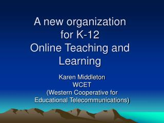 A new organization  for K-12  Online Teaching and Learning