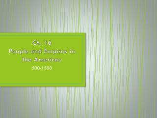 Ch. 16 People and Empires in the Americas