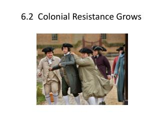6.2   Colonial Resistance Grows