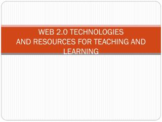 WEB 2.0 TECHNOLOGIES AND RESOURCES FOR TEACHING AND LEARNING