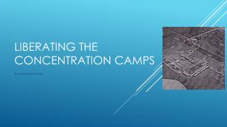 Liberating the Concentration camps