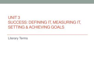 Unit 3 Success:  Defining It,  Measuring  It, Setting  & Achieving  Goals