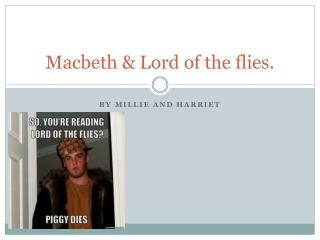 Macbeth & Lord of the flies.