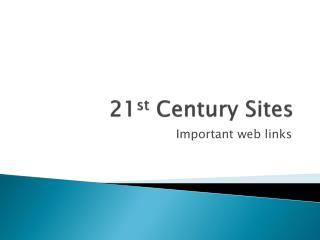 21 st  Century Sites