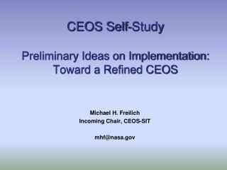 CEOS Self-Study Preliminary Ideas on Implementation:  Toward a Refined CEOS