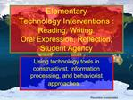 Elementary Technology Interventions : Reading, Writing, Oral Expression, Reflection, Student Agency