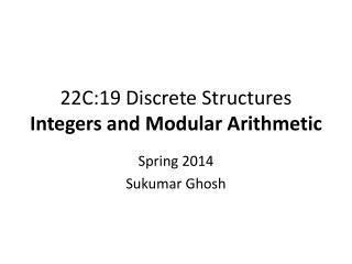 22C:19 Discrete Structures Integers and Modular Arithmetic