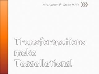 Transformations make Tessellations!