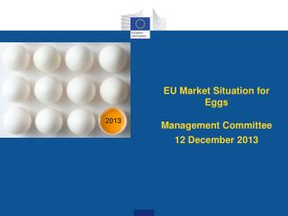 EU  M arket  S ituation for  E ggs Management Committee  12 December 2013