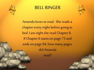 BELL RINGER Amanda loves to read.  She reads a  chapter every night before going to
