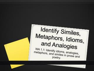 Identify Similes, Metaphors, Idioms, and Analogies