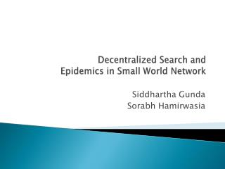 Decentralized  Search and  Epidemics  in Small World Network