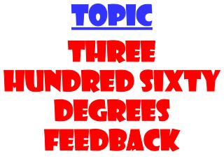 TOPIC Three hundred sixty degrees feedback