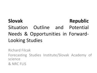 Slovak Republic  Situation Outline and Potential Needs & Opportunities in Forward-Looking Studies