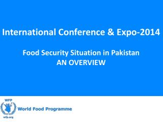 International Conference & Expo-2014  Food Security Situation in Pakistan AN OVERVIEW