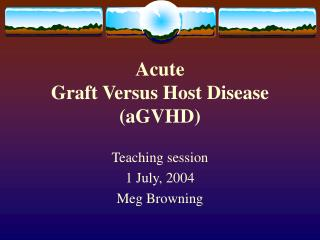 Acute  Graft Versus Host Disease (aGVHD)