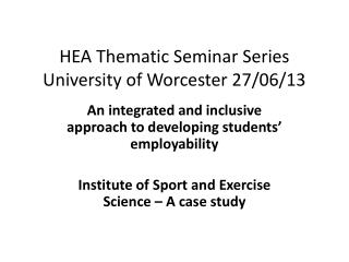 HEA Thematic Seminar Series University of Worcester 27/06/13
