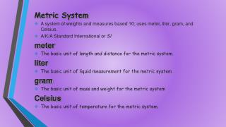 Metric System A system of weights and measures based 10; uses meter, liter, gram, and Celsius.