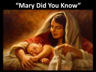 """""""Mary Did You  K now"""""""