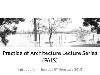 Practice of Architecture Lecture Series (PALS)
