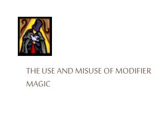The Use and Misuse of Modifier Magic