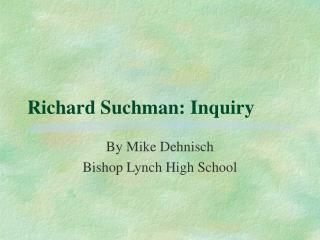 Richard Suchman: Inquiry